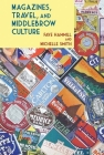 Magazines, Travel, and Middlebrow Culture: Canadian Periodicals in English and French, 1925-1960 Cover Image