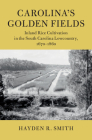 Carolina's Golden Fields: Inland Rice Cultivation in the South Carolina Lowcountry, 1670-1860 (Cambridge Studies on the American South) Cover Image