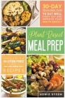 Plant Based Meal Prep: 30-Day Vegan Meal Plan to Eat Well Every Day and Improve Your Health Quickly (Including Gluten Free and Anti Inflammat Cover Image