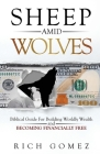 Sheep Amid Wolves: Biblical Guide For Building Worldly Wealth and Becoming Financially Free Cover Image