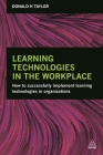 Learning Technologies in the Workplace: How to Successfully Implement Learning Technologies in Organizations Cover Image