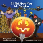 It's Not about You, Mr. Pumpkin: A Love Letter about the True Meaning of Halloween (Love Letters Book) Cover Image