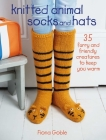 Knitted Animal Socks and Hats: 35 furry and friendly creatures to keep you warm Cover Image