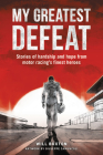 My Greatest Defeat: Stories of hardship and hope from motor racing's finest heroes Cover Image