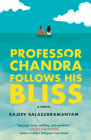 Professor Chandra Follows His Bliss: A Novel Cover Image