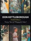 Don Kettleborough Paintings: Twenty Years of ''Changing the Subject'' Cover Image