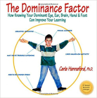 The Dominance Factor: How Knowing Your Dominant Eye, Ear, Brain, Hand & Foot Can Improve Your Learning Cover Image
