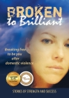 Broken to Brilliant: Breaking Free to be You After Domestic Violence Cover Image