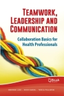 Teamwork, Leadership and Communication: Collaboration Basics for Health Professionals Cover Image