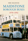 Maidstone Borough Buses 1974-1992 Cover Image