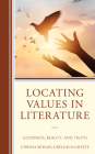 Locating Values in Literature: Goodness, Beauty, and Truth Cover Image