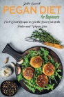 Pegan Diet for Beginners: Feel-Good Recipes to Get the Best Out of the Paleo and Vegan Diet Cover Image