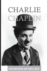 Charlie Chaplin: Overview Of His Life: Charlie Chaplin Facts Cover Image