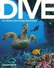 Dive: the World's Best Dive Destinations Cover Image