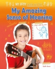 My Amazing Sense of Hearing (My Body: Inside and Out! (Ruby Tuesday Books)) Cover Image