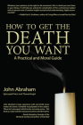 How to Get the Death You Want: A Practical and Moral Guide Cover Image