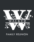 Walker Family Reunion: Personalized Last Name Monogram Letter W Family Reunion Guest Book, Sign In Book (Family Reunion Keepsakes) Cover Image