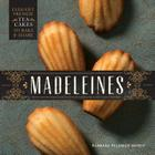 Madeleines: Elegant French Tea Cakes to Bake and Share Cover Image