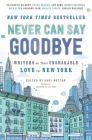 Never Can Say Goodbye: Writers on Their Unshakable Love for New York Cover Image