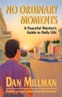 No Ordinary Moments a Peaceful Warrior's Guide to Daily Life Cover Image