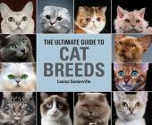 The Ultimate Guide to Cat Breeds: A Useful Means of Identifying the Cat Breeds of the World and How to Care for Them Cover Image
