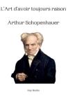 L'Art d'avoir toujours raison Arthur Schopenhauer Cover Image
