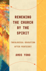 Renewing the Church by the Spirit: Theological Education After Pentecost Cover Image