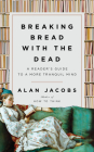 Breaking Bread with the Dead: A Reader's Guide to a More Tranquil Mind Cover Image