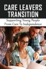 Care Leavers Transition: Supporting Young People From Care To Independence: Inappropriate Use Of Resources For Care Leavers Cover Image
