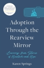 Adoption Through the Rearview Mirror: Learning from Stories of Heartache and Hope Cover Image