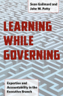 Learning While Governing: Expertise and Accountability in the Executive Branch (Chicago Studies in American Politics) Cover Image