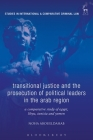 Transitional Justice and the Prosecution of Political Leaders in the Arab Region: A Comparative Study of Egypt, Libya, Tunisia and Yemen (Studies in International and Comparative Criminal Law) Cover Image
