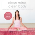 Clean Mind, Clean Body Lib/E: A 28-Day Plan for Physical, Mental, and Spiritual Self-Care Cover Image