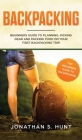 Backpacking: Beginners Guide to Planning, Picking Gear and Packing Food on Your First Backpacking Trip Cover Image