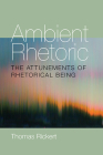 Ambient Rhetoric: The Attunements of Rhetorical Being (Composition, Literacy, and Culture) Cover Image
