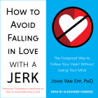 How to Avoid Falling in Love with a Jerk: The Foolproof Way to Follow Your Heart Without Losing Your Mind Cover Image