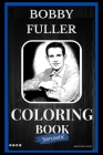 Bobby Fuller Sarcastic Coloring Book: An Adult Coloring Book For Leaving Your Bullsh*t Behind Cover Image
