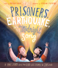 The Prisoners, the Earthquake, and the Midnight Song: A True Story about How God Uses People to Save People Cover Image