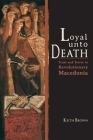 Loyal Unto Death: Trust and Terror in Revolutionary Macedonia (New Anthropologies of Europe) Cover Image