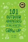 101 Outdoor Adventures to Have Before You Grow Up Cover Image