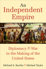 An Independent Empire: Diplomacy & War in the Making of the United States Cover Image