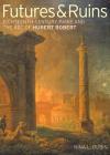 Futures & Ruins: Eighteenth-Century Paris and the Art of Hubert Robert Cover Image