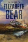 The Best of Elizabeth Bear Cover Image