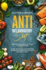 The Anti-Inflammatory Diet: The Ultimate Beginner's Diet to Heal the Immune System. Step by Step Guide to Start Reducing Inflammation, improving y Cover Image