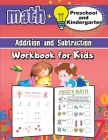 Addition and Subtraction Math Workbook for Kids - Kindergarten and Preschool: Addition and Subtraction Activity Book, Ages 2 to 5, Easy and Fun Learni Cover Image