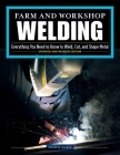Farm and Workshop Welding, Third Revised Edition: Everything You Need to Know to Weld, Cut, and Shape Metal Cover Image