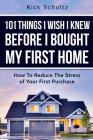 101 Things I Wish I Knew Before I Bought My First Home: How To Reduce The Stress Of Your First Purchase Cover Image