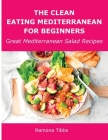 The Clean Eating Mediterranean for Beginners: Great Mediterranean Salad Recipes Cover Image