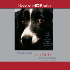 A Good Dog: The Story of Orson Who Changed My Life Cover Image