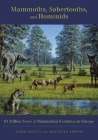 Mammoths, Sabertooths, and Hominids: 65 Million Years of Mammalian Evolution in Europe Cover Image